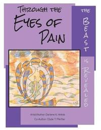 Through the Eyes of Pain the Beast Is Revealed by Darlene A Hinkle