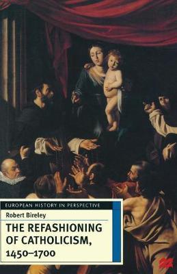 The Refashioning of Catholicism, 1450-1700 by Robert Bireley image