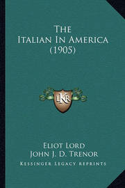 The Italian in America (1905) the Italian in America (1905) by Eliot Lord