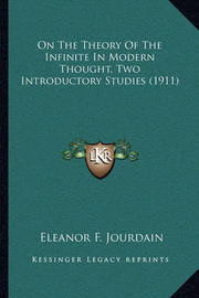 On the Theory of the Infinite in Modern Thought, Two Introductory Studies (1911) by Eleanor, F. Jourdain