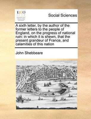 A Sixth Letter, by the Author of the Former Letters to the People of England, on the Progress of National Ruin by John Shebbeare image