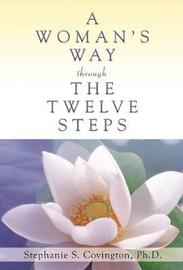 A Woman's Way Through The Twelve Steps by Stephanie S. Covington