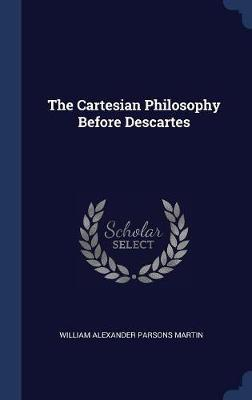 The Cartesian Philosophy Before Descartes
