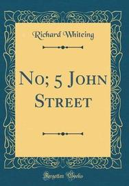 No; 5 John Street (Classic Reprint) by Richard Whiteing image