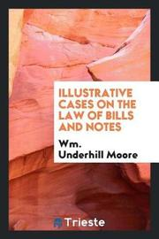 Illustrative Cases on the Law of Bills and Notes by Wm Underhill Moore image