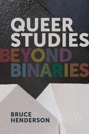 Queer Studies - Beyond Binaries by Bruce Henderson