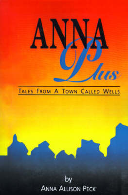 Anna Plus: Tales from a Town Called Wells by Anna Peck image