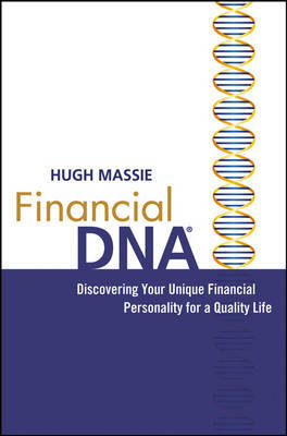 Financial DNA: Discovering Your Unique Financial Personality for a Quality Life by Hugh Massie image