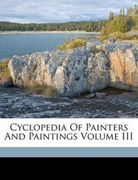 Cyclopedia of Painters and Paintings Volume III by John Denison Champlin, Jr.
