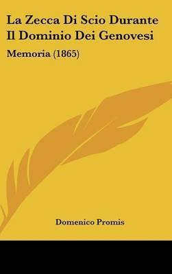 La Zecca Di Scio Durante Il Dominio Dei Genovesi: Memoria (1865) by Domenico Promis