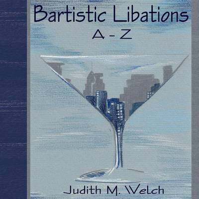Bartistic Libations A-Z by Judith M. Welch image