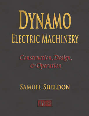Dynamo Electric Machinery - Construction, Design, and Operation by Samuel Sheldon image