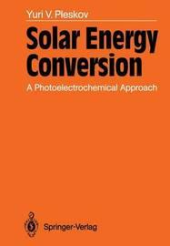 Solar Energy Conversion by Yuri V. Pleskov