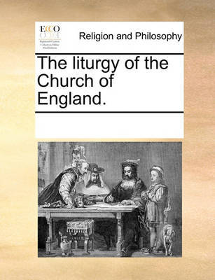 The Liturgy of the Church of England. by Multiple Contributors