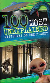 100 Most Unexplained Mysteries On the Planet by Anna Claybourne
