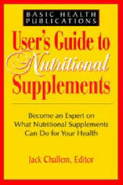 User'S Guide to Nutritional Supplements by Jack Challem
