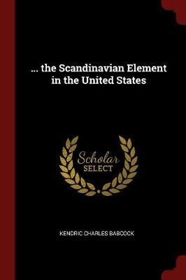 ... the Scandinavian Element in the United States by Kendric Charles Babcock