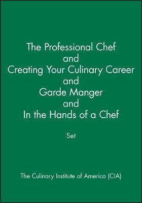The Professional Chef & Creating Your Culinary Career & Garde Manger & In the Hands of a Chef Set by The Culinary Institute of America (CIA)
