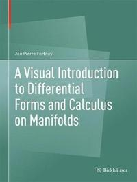A Visual Introduction to Differential Forms and Calculus on Manifolds by Jon Pierre Fortney