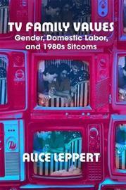 TV Family Values by Alice Leppert