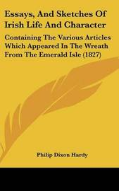 Essays, And Sketches Of Irish Life And Character: Containing The Various Articles Which Appeared In The Wreath From The Emerald Isle (1827) by Philip Dixon Hardy image