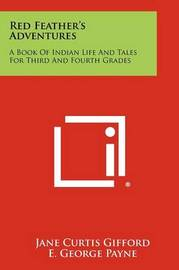 Red Feather's Adventures: A Book of Indian Life and Tales for Third and Fourth Grades by Jane Curtis Gifford