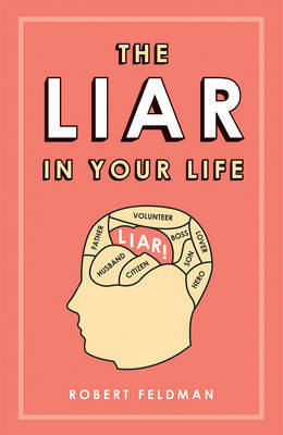 The Liar in Your Life: How Lies Work and What They Tell Us About Ourselves by Robert Feldman