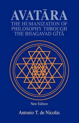 Avatara: The Humanization of Philosophy Through the Bhagavad Gita by Antonio T.De Nicolas image