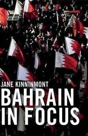 Bahrain in Focus by Jane Kinnimont