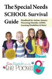 The Special Needs SCHOOL Survival Guide by Cara Koscinski