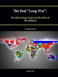 """The Real """"Long War"""": The Illicit Drug Trade and the Role of The Military (Enlarged Edition) by Strategic Studies Institute"""