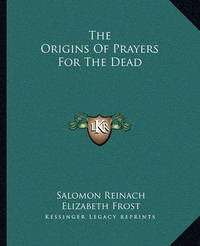 The Origins of Prayers for the Dead by Elizabeth Frost