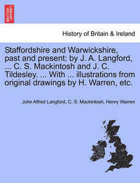 Staffordshire and Warwickshire, Past and Present by John Alfred Langford