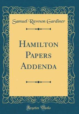 Hamilton Papers Addenda (Classic Reprint) by Samuel Rawson Gardiner