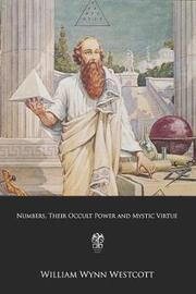 Numbers, Their Occult Power and Mystic Virtue by William Wynn Westcott