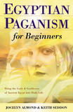 Egyptian Paganism for Beginners by Jocelyn Almond