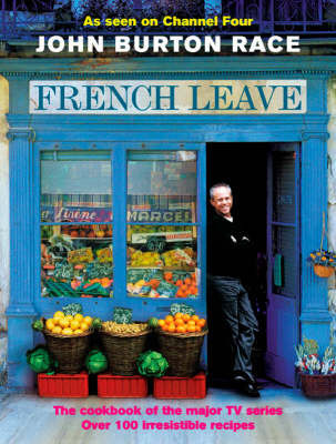 French Leave: Over 100 Irresistible Recipes by John Burton Race