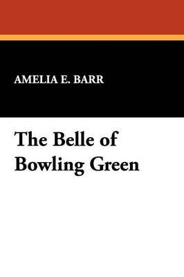 The Belle of Bowling Green by Amelia E Barr image