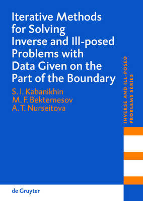 Iterative Methods for Solving Inverse and Ill-posed Problems with Data Given on the Part of the Boundary by Sergey I. Kabanikhin