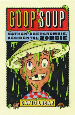 Goop Soup (Nathan Abercrombie, Accidental Zombie 3) by David Lubar image