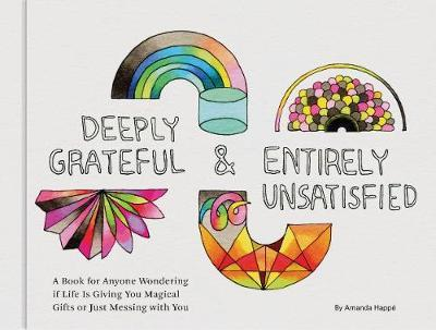 Deeply Grateful & Entirely Unsatisfied by Amanda Happe