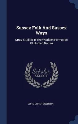 Sussex Folk and Sussex Ways by John Coker Egerton image