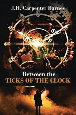 Between the Ticks of the Clock by J H Carpenter Barnes image