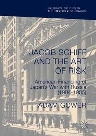 Jacob Schiff and the Art of Risk by Adam Gower