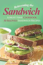 Reinventing the Sandwich by Daniel Humphreys