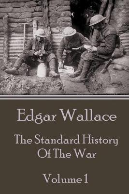 Edgar Wallace - The Standard History Of The War - Volume 1 by Edgar Wallace