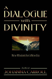 A Dialogue with Divinity: New Wisdom for a New Era by Johanna Carroll image