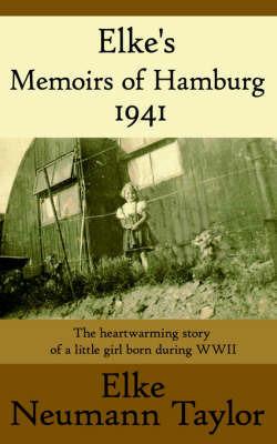Elke's Memoirs of Hamburg 1941 by Elke Neumann Taylor