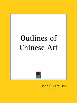 Outlines of Chinese Art (1919) by John C Ferguson