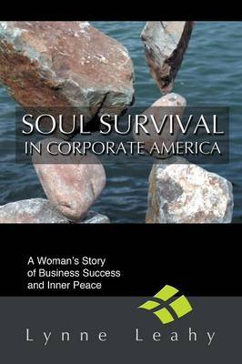Soul Survival in Corporate America: A Woman's Story of Business Success and Inner Peace by Lynne Leahy image